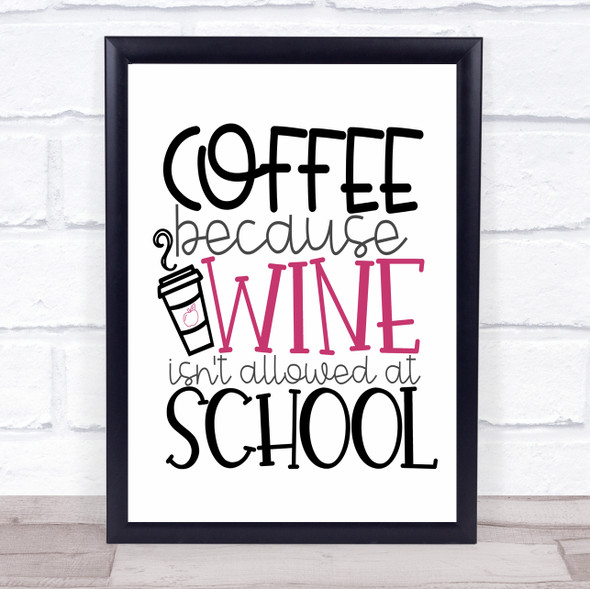 Teacher Coffee Because Wine Not Allowed School Quote Typography Wall Art Print