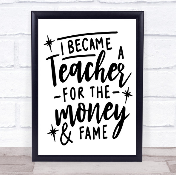 Teacher For Money And Fame Funny Quote Typography Wall Art Print