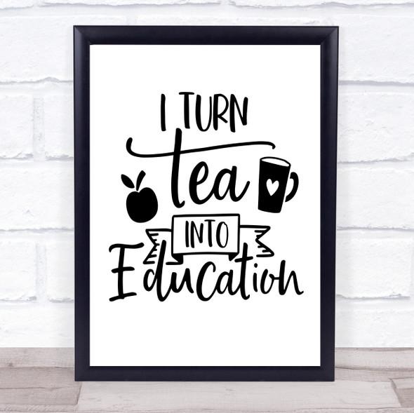 Teacher I Turn Tea Into Education Quote Typography Wall Art Print