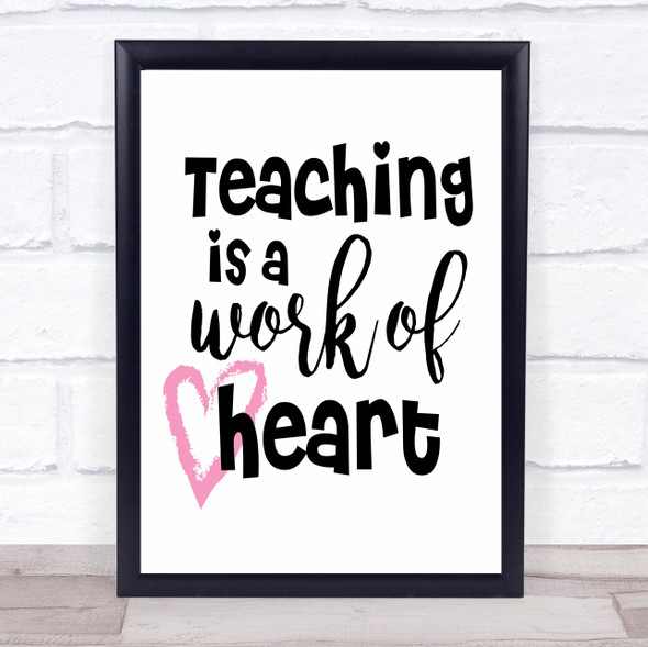 Teacher Teaching Is A Work Of Heart Quote Typography Wall Art Print