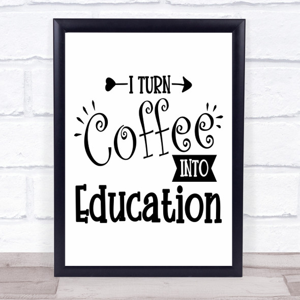 Teacher Turn Coffee Into Education Quote Typography Wall Art Print