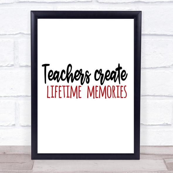 Teachers Create Lifetime Memories Quote Typography Wall Art Print