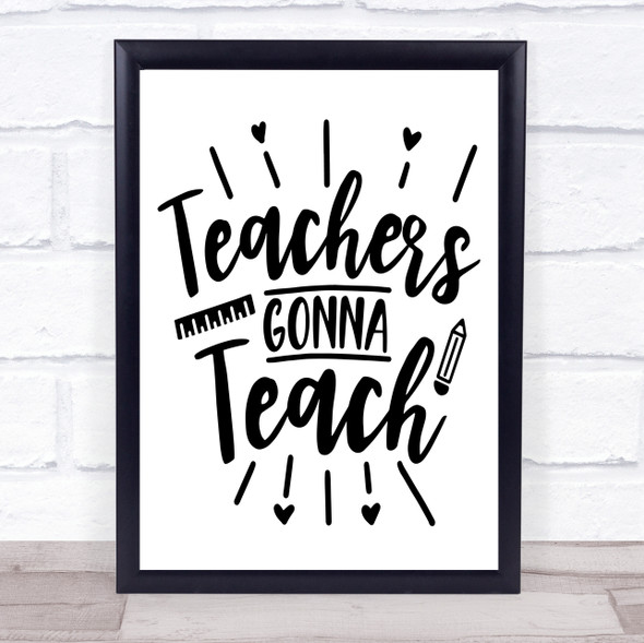 Teachers Gonna Teach Sign Quote Typography Wall Art Print