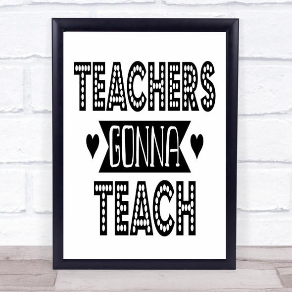 Teachers Gonna Teach Quote Typography Wall Art Print
