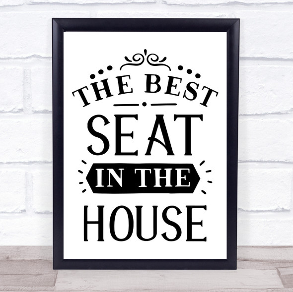 The Best Seat In The House Quote Typography Wall Art Print