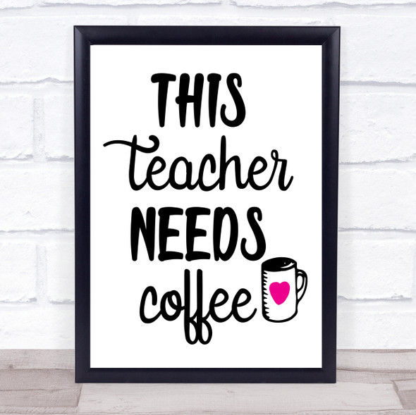 This Teacher Needs Coffee Quote Typography Wall Art Print