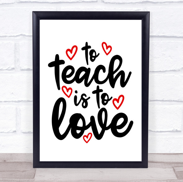 To Teach Is To Love Quote Typography Wall Art Print