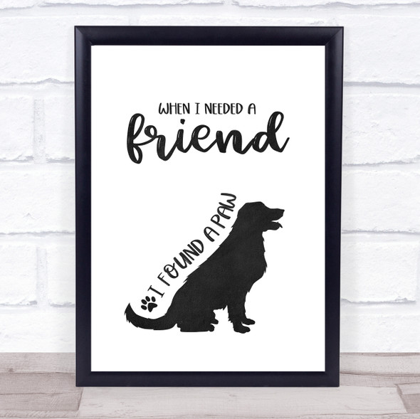 When I Needed A Friend I Found A Paw Dog Quote Typography Wall Art Print