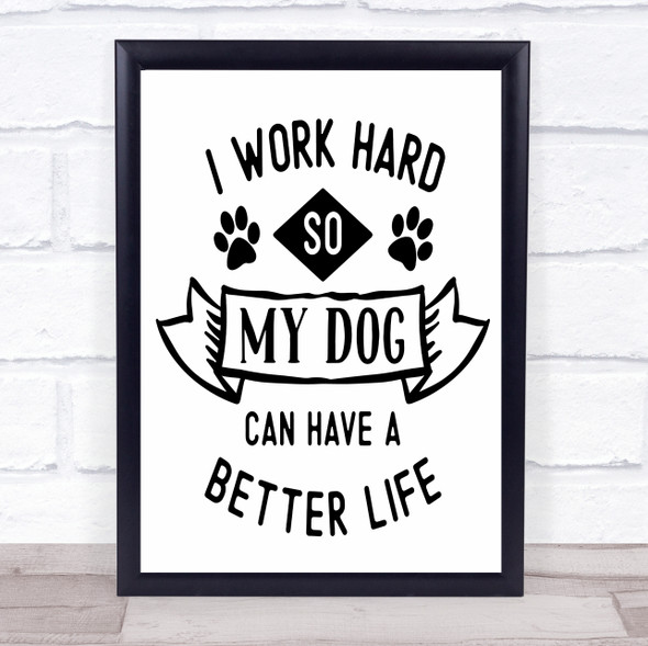 Work Hard So Dog Can Have Better Life Quote Typography Wall Art Print