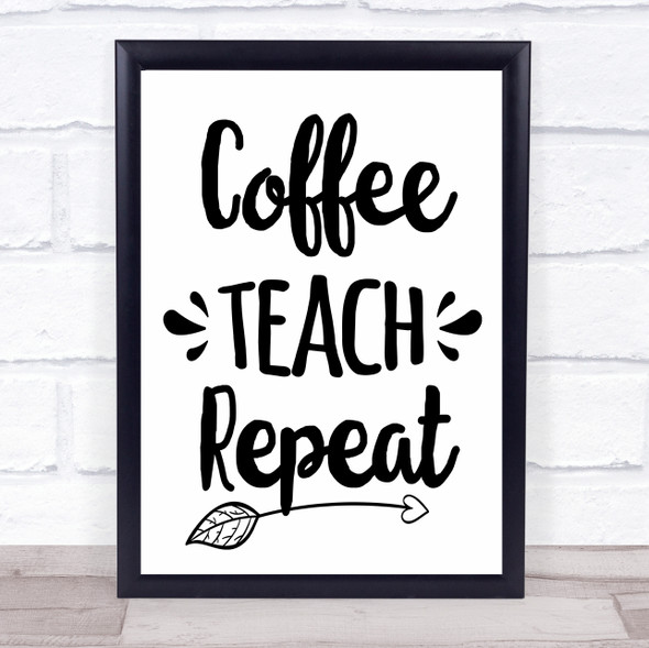 Coffee Teach Repeat Quote Typography Wall Art Print