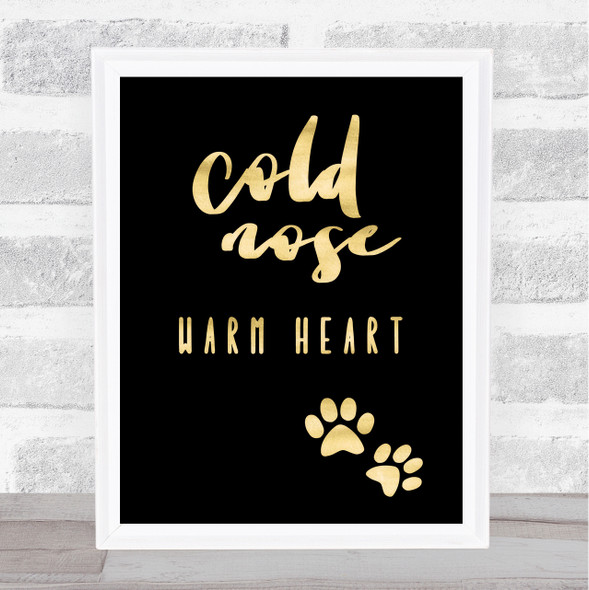 Cold Nose Warm Heart Gold Black Quote Typography Wall Art Print
