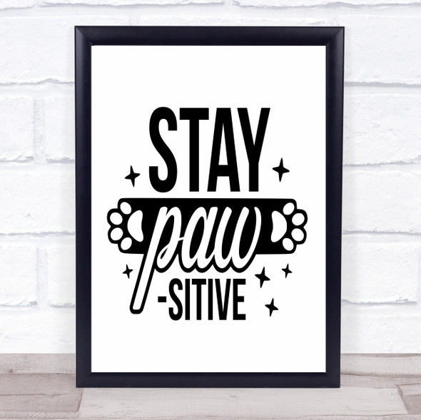 Dog Stay Positive Quote Typography Wall Art Print