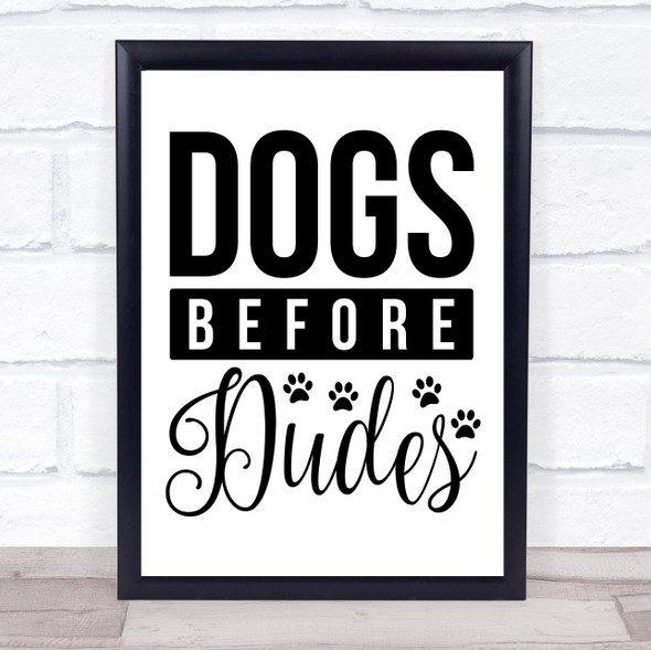 Dogs Before Dudes Bold Quote Typography Wall Art Print