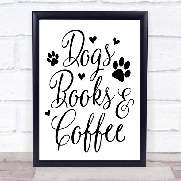 Dogs Books Coffee Quote Typography Wall Art Print