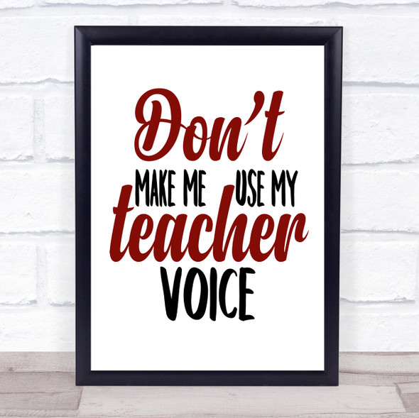 Don't Make Me Use My Teacher Voice Quote Typography Wall Art Print