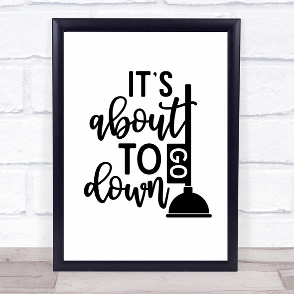 Funny Bathroom Plunger Go Down Quote Typography Wall Art Print