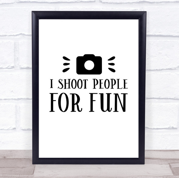 Funny Photographer Shoot People For Fun Quote Typography Wall Art Print