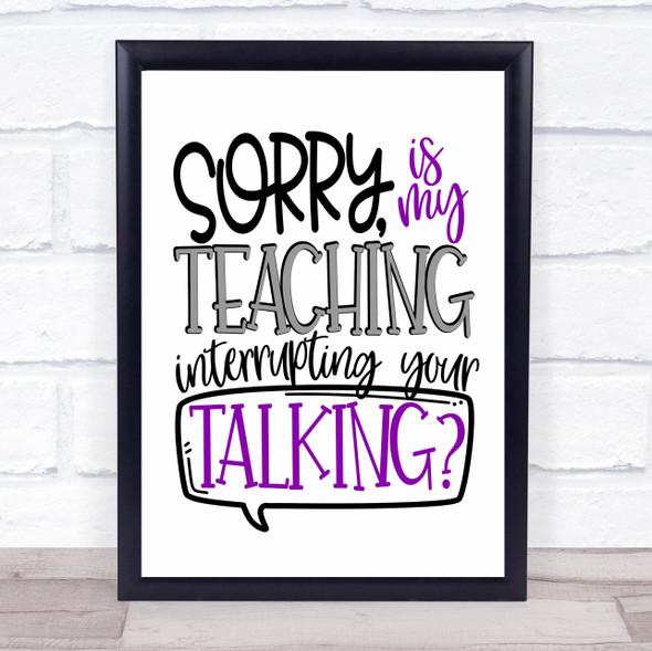 Funny Teacher Teaching Interrupting Talking Quote Typography Wall Art Print