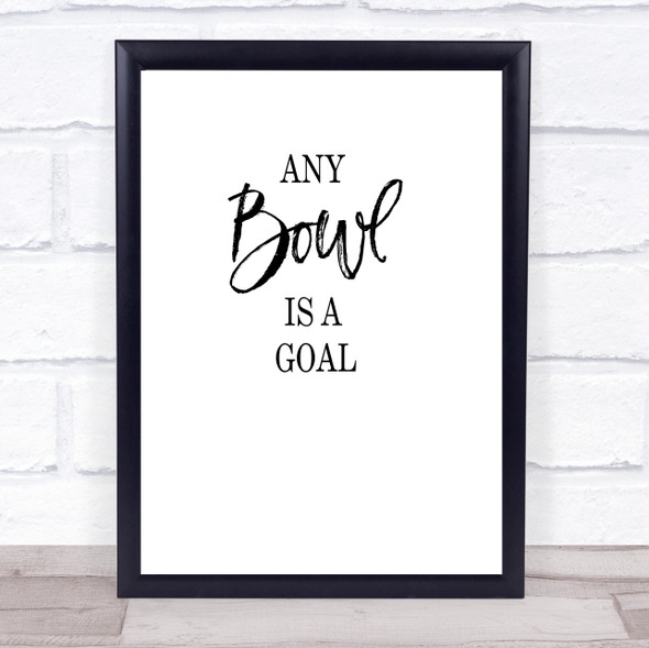 Bathroom Toilet Any Bowl Is A Goal Quote Typography Wall Art Print