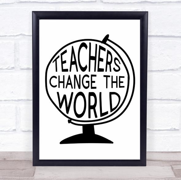 Globe Teachers Change The World Quote Typography Wall Art Print