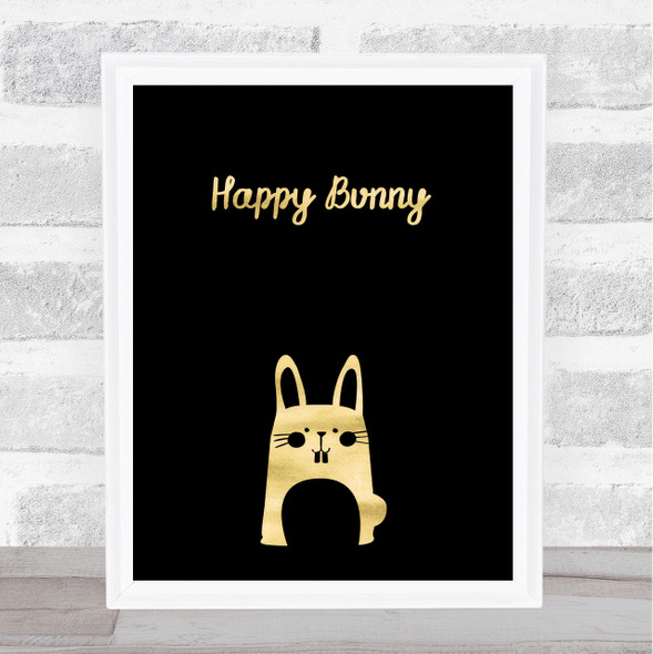 Happy Bunny Gold Black Quote Typography Wall Art Print