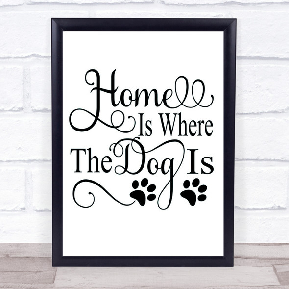 Home Is Where The Dog Is Quote Typography Wall Art Print