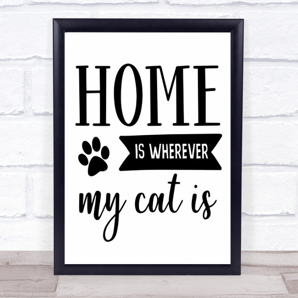 Home Is Wherever My Cat Is Quote Typography Wall Art Print