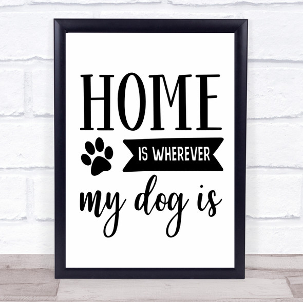 Home Is Wherever My Dog Is Quote Typography Wall Art Print