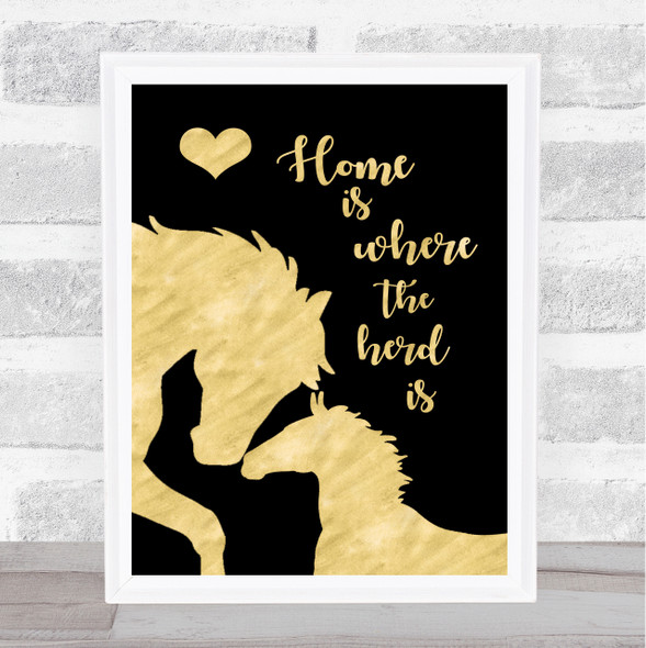 Horse Home Is Where The Herd Is Gold Black Quote Typography Wall Art Print
