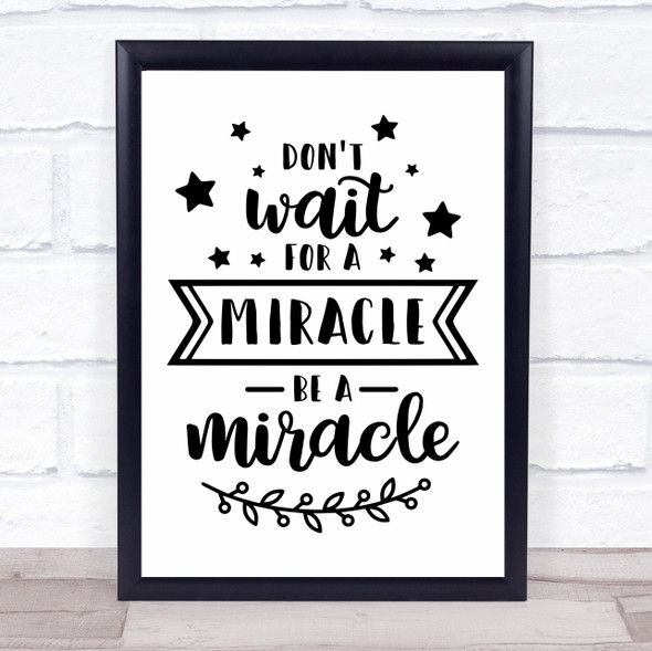 Be A Miracle Quote Typography Wall Art Print