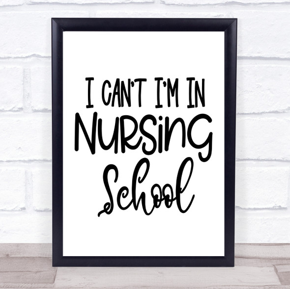 I Can't I'm Nursing School Quote Typography Wall Art Print