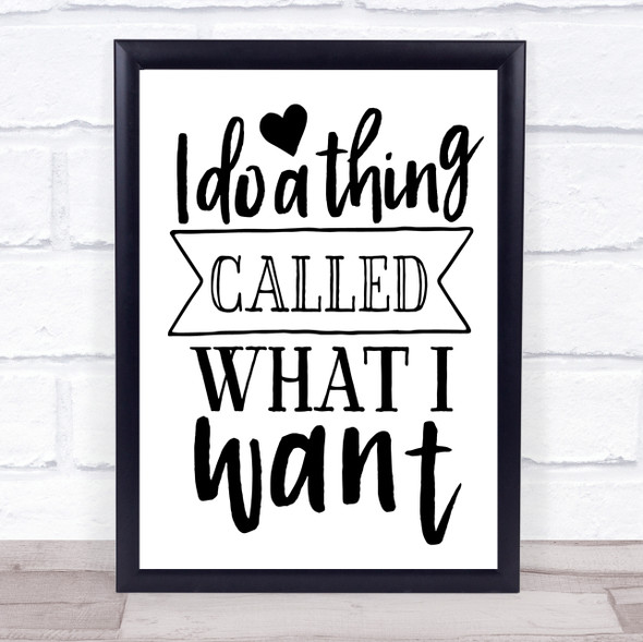 I Do A Thing Called What I Want Quote Typography Wall Art Print