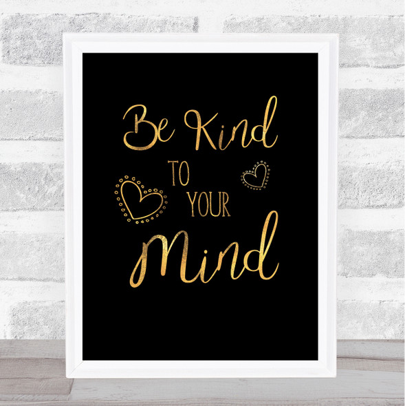 Be Kind To Your Mind Gold Black Quote Typography Wall Art Print