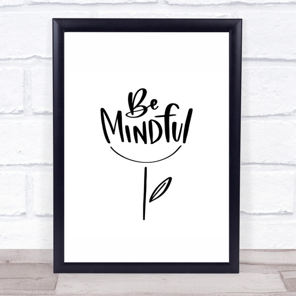 Be Mindful Quote Typography Wall Art Print