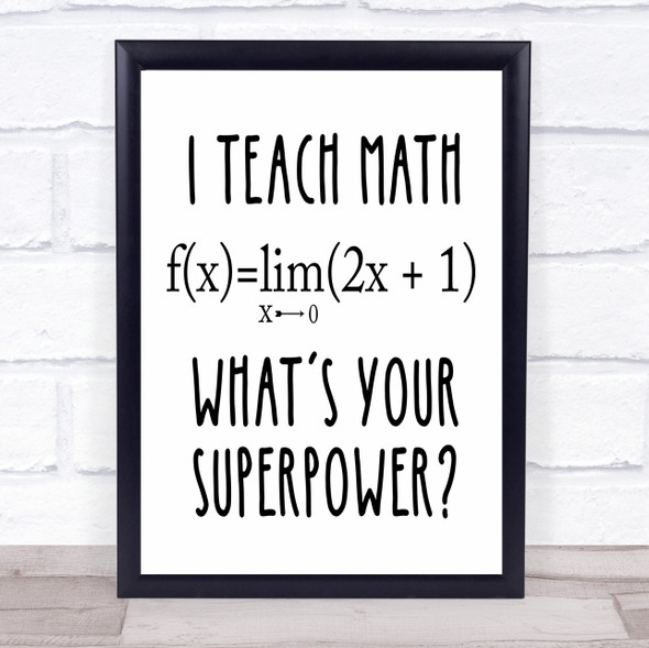 I Teach Math What's Your Superpower Teacher Quote Typography Wall Art Print
