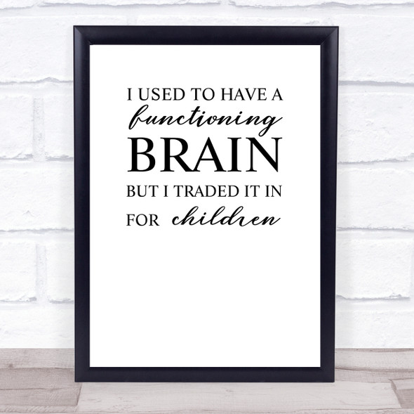 I Used To Have A Functioning Brain Quote Typography Wall Art Print