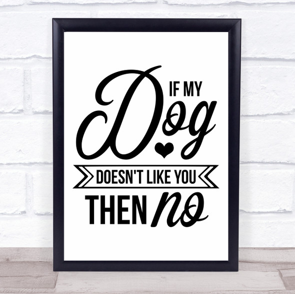 If My Dog Doesn't Like You Then No Quote Typography Wall Art Print