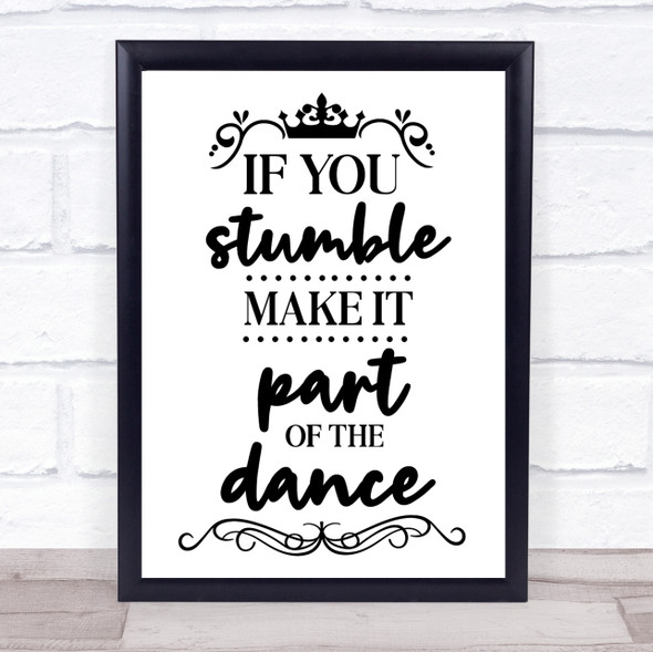 If You Stumble Make It Part Of The Dance Quote Typography Wall Art Print