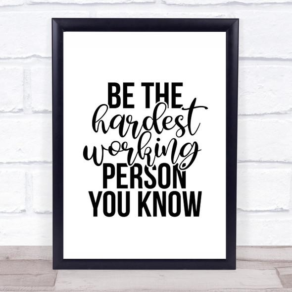 Be The Hardest Working Person You Know Quote Typography Wall Art Print