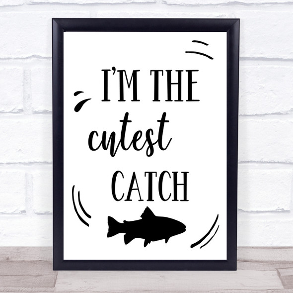 I'm The Cutest Catch Fish Quote Typography Wall Art Print