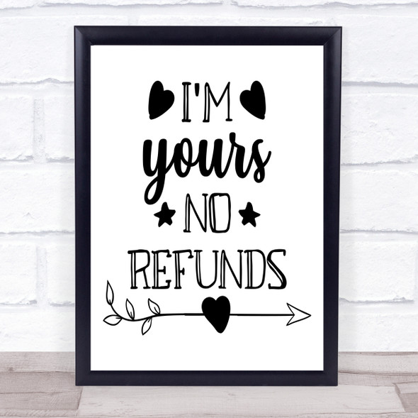 I'm Yours No Refunds Quote Typography Wall Art Print