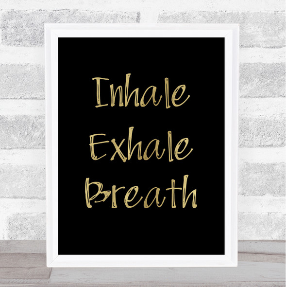 Inhale Exhale Breath Gold Black Quote Typography Wall Art Print
