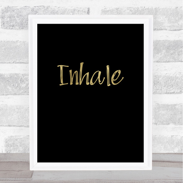 Inhale Gold Black Quote Typography Wall Art Print