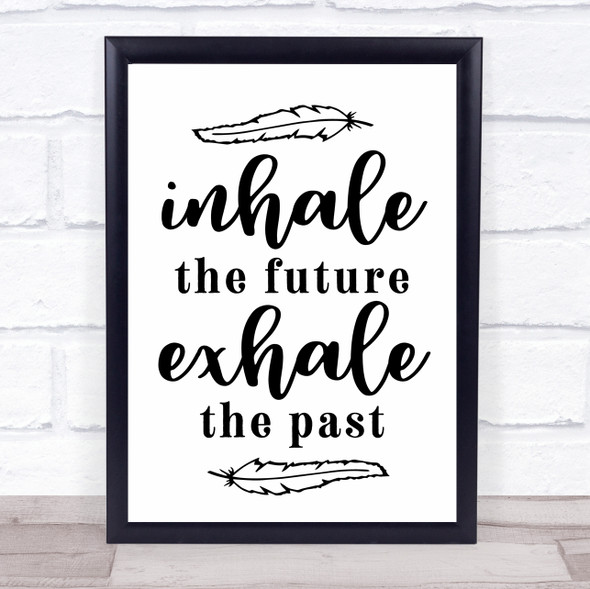 Inhale The Future Exhale The Past Quote Typography Wall Art Print