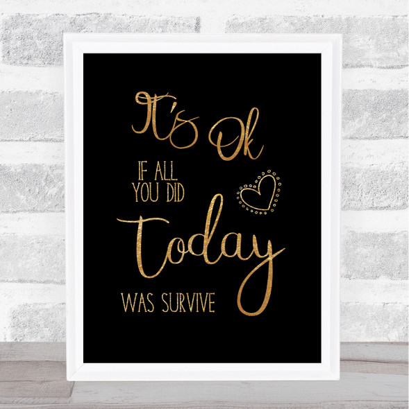Its Ok If All You Did Is Survive Gold Black Quote Typography Wall Art Print