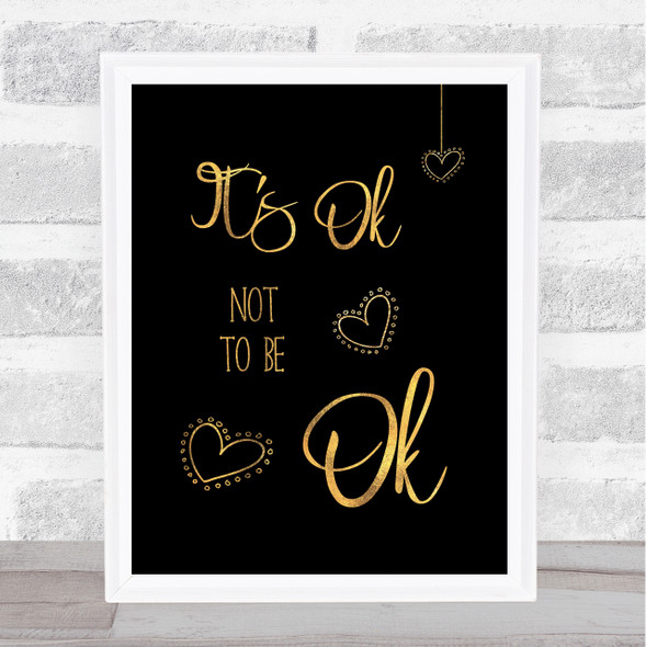 It's Ok Not To Be Ok Gold Black Quote Typography Wall Art Print
