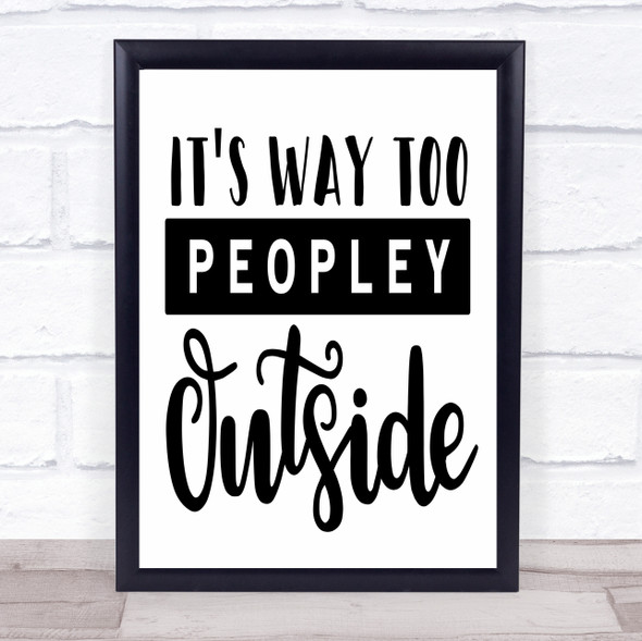 It's Way To Peopley Outside Quote Typography Wall Art Print