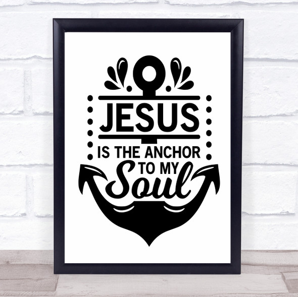 Jesus Is The Anchor To My Soul Quote Typography Wall Art Print