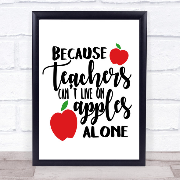 Because Teachers Can't Live On Apples Alone Quote Typography Wall Art Print
