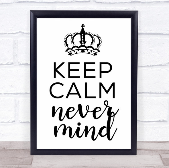Keep Calm Never Mind Quote Typography Wall Art Print